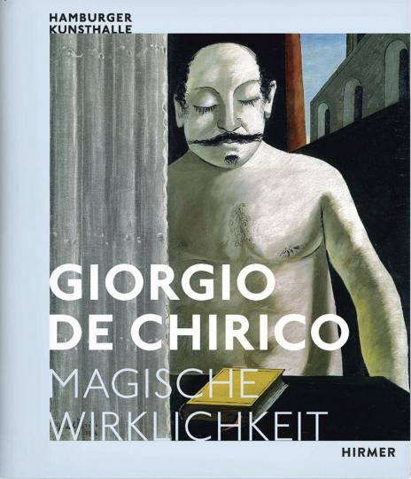 Giorgio De Chirico. Magische Wirklichkeit.