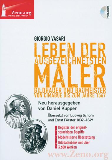 Giorgio Vasari Leben der ausgezeichnetsten Maler, Bildhauer und Baumeister, von Cimabue bis zum Jahre 1567. Übersetzt von Ludwig Schorn und Ernst Förster 1832-1849