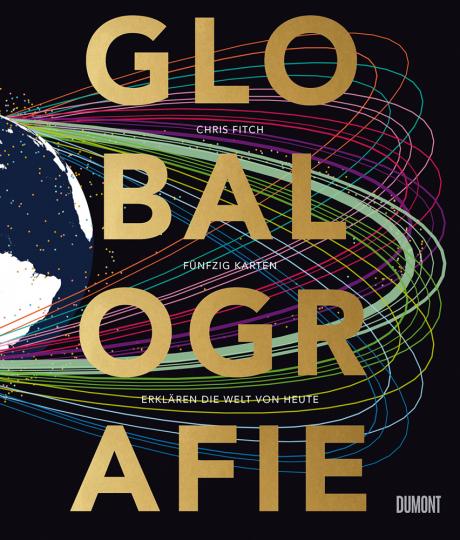 Globalografie. 50 Karten erklären die Welt von heute.