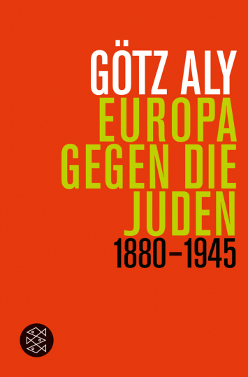 Götz Aly. Europa gegen die Juden. 1880 - 1945.