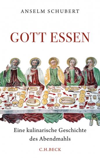 Gott essen. Eine kulinarische Geschichte des Abendmahls.