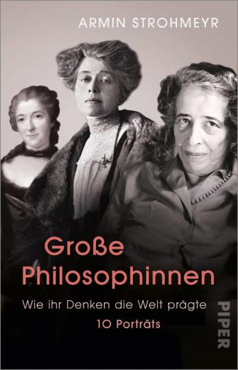 Große Philosophinnen. Wie ihr Denken die Welt prägte. 10 Porträts.