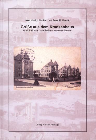 Grüße aus dem Krankenhaus. Ansichtskarten von Berliner Krankenhäusern.
