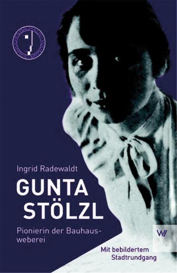 Gunta Stölzl. Pionierin der Bauhausweberei.