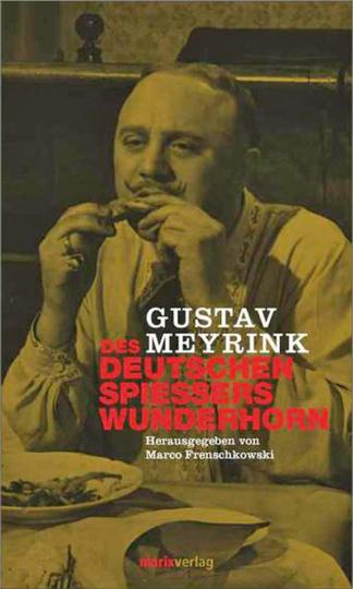 Gustav Meyrink. Des deutschen Spießers Wunderhorn.