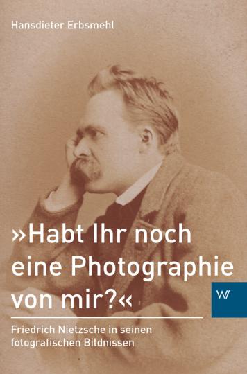 »Habt Ihr noch eine Photographie von mir?« Friedrich Nietzsche in seinen fotografischen Bildnissen.
