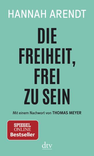 Hannah Arendt. Die Freiheit, frei zu sein. Essay.