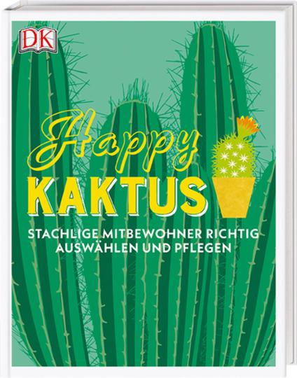 Happy Kaktus - Stachlige Mitbewohner richtig pflegen