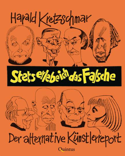 Harald Kretzschmar. Stets erlebe ich das Falsche. Der alternative Künstlerreport.