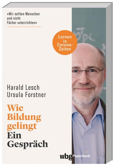 Harald Lesch. Wie Bildung gelingt. Ein Gespräch.