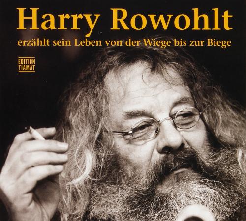 Harry Rowohlt erzählt sein Leben von der Wiege bis zur Biege. 4 CDs.