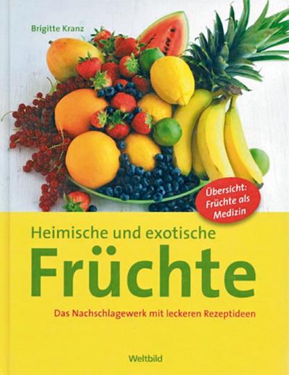 Heimische und exotische Früchte - Das Nachschlagewerk mit leckeren Rezeptideen - Übersicht: Früchte als Medizin.