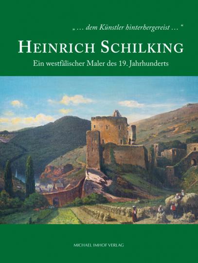 Heinrich Schilking. Ein westfälischer Maler des 19. Jahrhunderts.