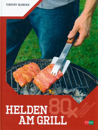 Helden am Grill - 80x Grillideen - unzählige Kombinationen