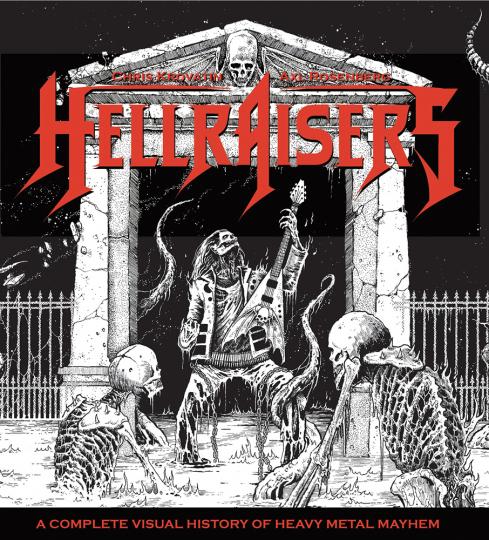 Hellraisers. A Complete Visual History of Heavy Metal Mayhem.