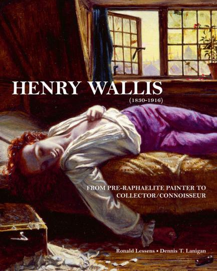 Henry Wallis (1830-1916). Vom präraffaelitischen Maler zum Sammler und Kunstkenner.