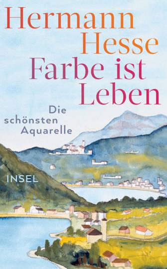 Hermann Hesse. Farbe ist Leben. Die schönsten Aquarelle.