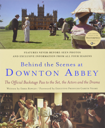 Hinter den Kulissen von Downton Abbey. The Official Backstage Pass to the Set, the Actors and the Drama.