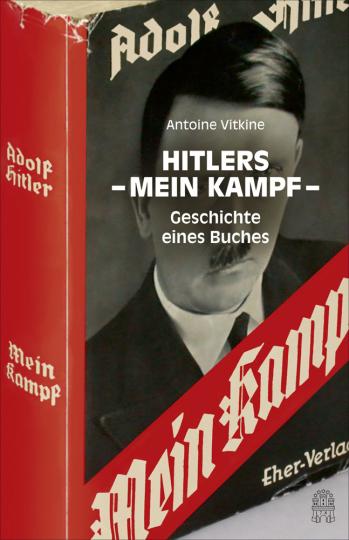 Hitlers Mein Kampf. Geschichte eines Buches.