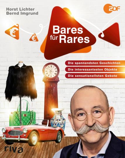 Horst Lichter. Bares für Rares. Die spannendsten Geschichten, die interessantesten Objekte, die sensationellsten Gebote.