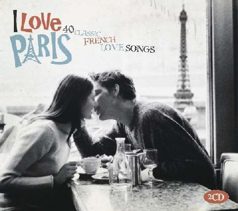 I Love Paris - 40 Classic French Love Songs 2 CDs