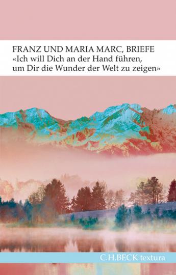 »Ich will Dich an der Hand führen, um Dir die Wunder der Welt zu zeigen ...«. Briefe von Franz und Maria Marc.