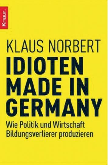 Idioten made in Germany - Wie Politik und Wirtschaft Bildungsverlierer produzieren