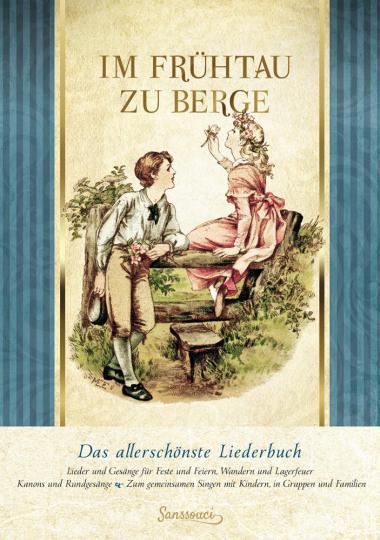 Im Frühtau zu Berge. Das allerschönste Liederbuch.
