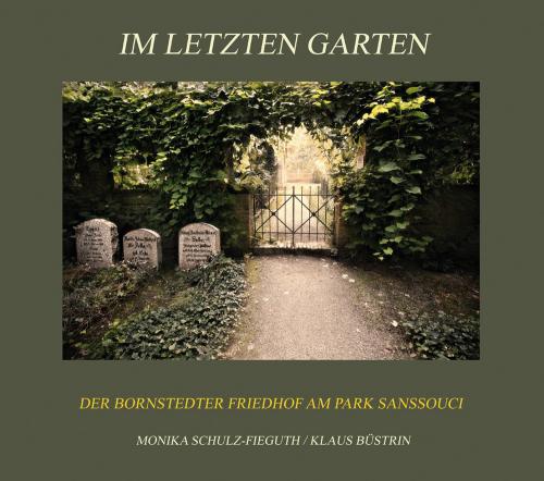 Im letzten Garten. Ein fotografischer und literarischer Spaziergang über den historischen Bornstedter Friedhof in Potsdam.