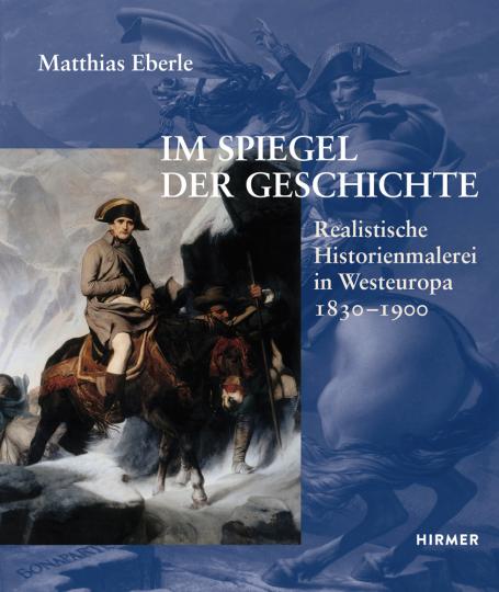 Im Spiegel der Geschichte. Realistische Historienmalerei in Westeuropa 1830-1900.