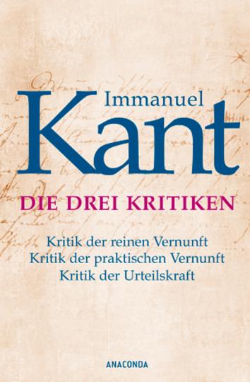 Immanuel Kant. Die drei Kritiken.
