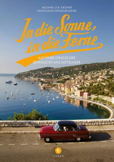 In die Sonne, in die Ferne. Auf einer Straße der Sehnsucht ans Mittelmeer.