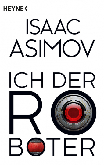 Isaac Asimov. Ich, der Roboter. Erzählungen.