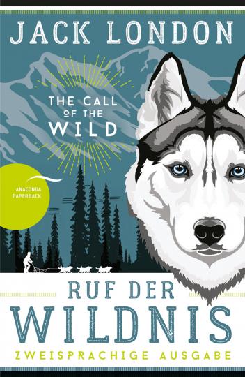Jack London. Ruf der Wildnis. The Call of the Wild. Zweisprachige Ausgabe.