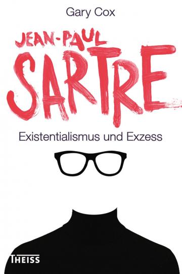 Jean-Paul Sartre. Existentialismus und Exzess.