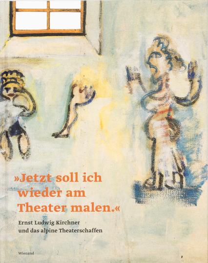 »Jetzt soll ich wieder am Theater malen.« Ernst Ludwig Kirchner und das alpine Theaterschaffen.