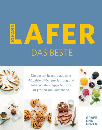 Johann Lafer - Das Beste. Die besten Rezepte aus über 40 Jahren Küchenpraxis.
