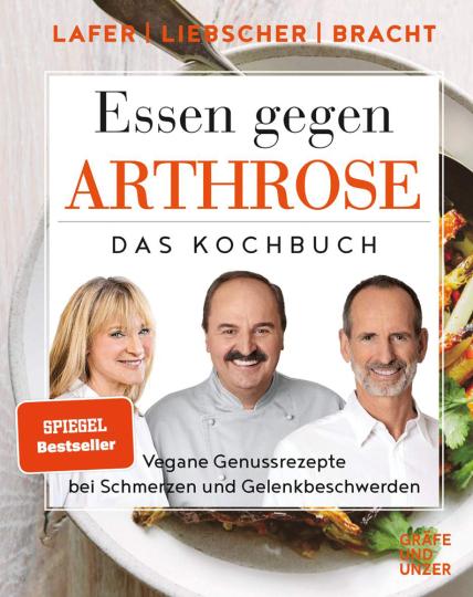 Johann Lafer. Essen gegen Arthrose. Vegane Genussrezepte bei Schmerzen und Gelenkbeschwerden.