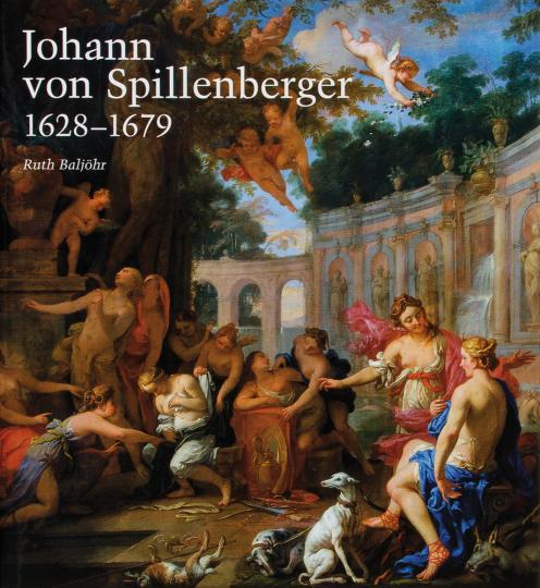 Johann von Spillenberger 1628-1679. Ein Maler des Barock.