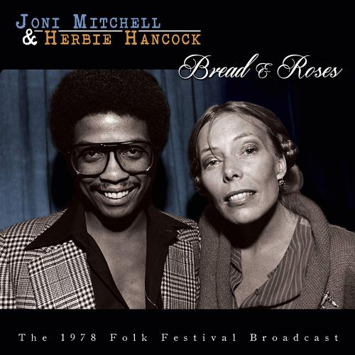 Joni Mitchell & Herbie Hancock. Bread & Roses: The 1978 Folk Festival Broadcast. CD.