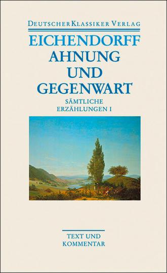 Joseph von Eichendorff - Ahnung und Gegenwart. Sämtliche Erzählungen I. Band 18.