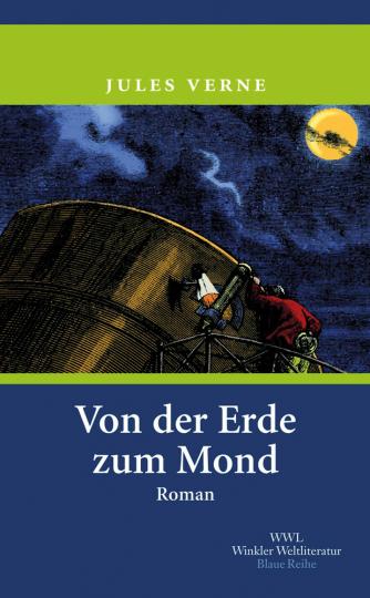 Jules Verne. Von der Erde zum Mond. Direktflug in 97 Stunden und 20 Minuten.