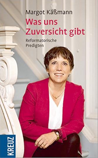 Käßmann , Was uns Zuversicht gibt: