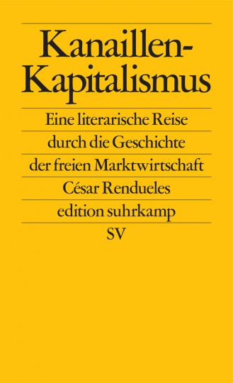 Kanaillen-Kapitalismus. Eine literarische Reise durch die Geschichte der freien Marktwirtschaft.