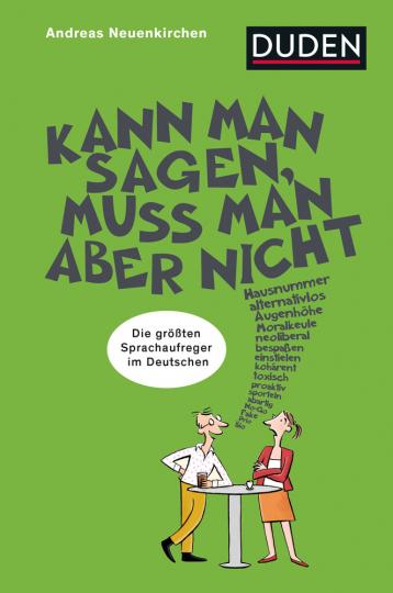 Kann man sagen, muss man aber nicht. Die größten Sprachaufreger des Deutschen.