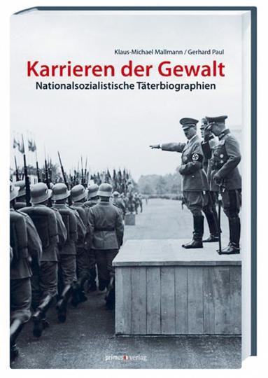 Karrieren der Gewalt - Nationalsozialistische Täterbiographien