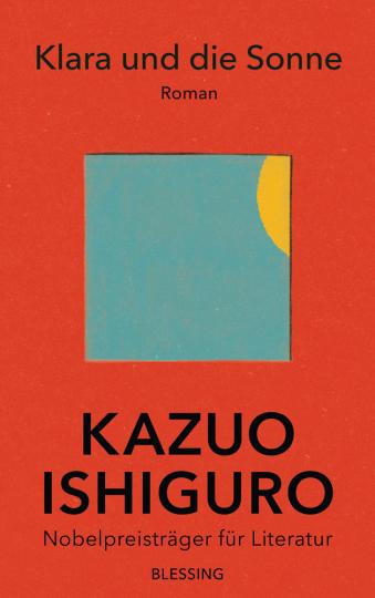 Kazuo Ishiguro. Klara und die Sonne. Roman.