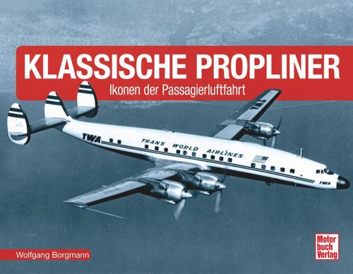 Klassische Propliner. Ikonen der Passagierluftfahrt.