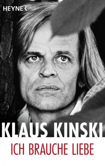 Klaus Kinski. Ich brauche Liebe.