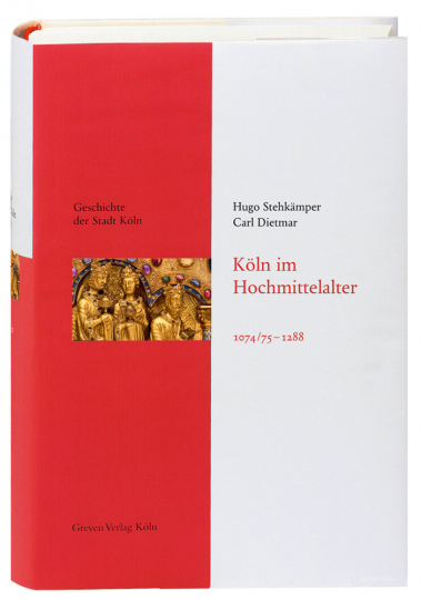 Köln im Hochmittelalter. 1074/ 75-1288. Geschichte der Stadt Köln Band 3.
